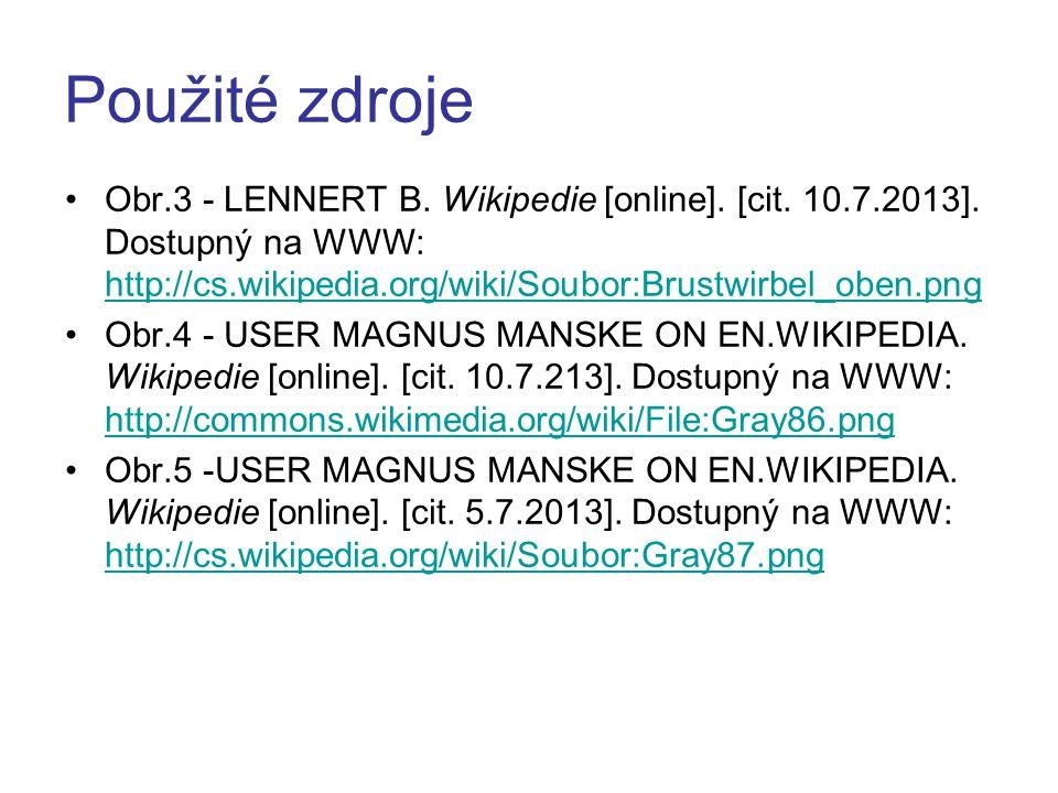 Použité zdroje Obr.3 - LENNERT B. Wikipedie [online]. [cit. 10.7.2013]. Dostupný na WWW: http://cs.wikipedia.org/wiki/Soubor:Brustwirbel_oben.png.
